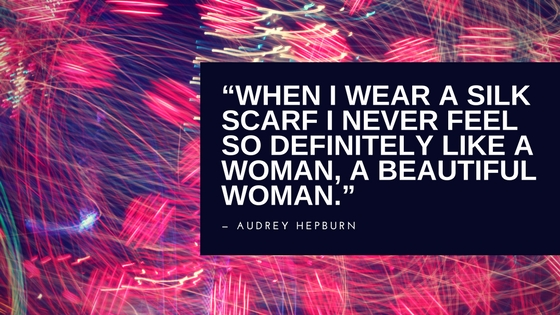 """When I wear a silk scarf I never feel so definitely like a woman, a beautiful woman."""